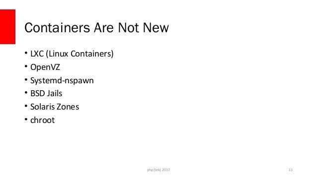 php[tek] 2017 Containers are just walled processes 12 Ubuntu Kernel / + bin/ + etc/ + dev/ + home/ + usr/ + var/ + lib/ + ...