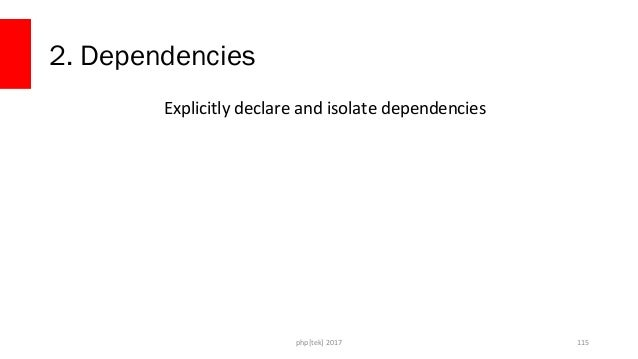 Dependencies • Commit both composer.json and composer.lock files • Commit Dockerfiles to the same repo as the codebase php...