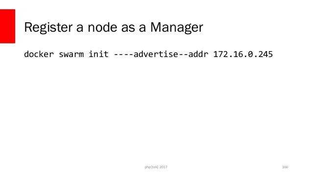 Add nodes docker swarm join --token [token] 172.16.0.245:2377 php[tek] 2017 167