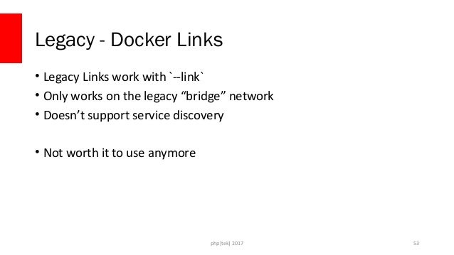 php[tek] 2017 Docker Networks • Discreet IP pool for containers • Containers can be added and removed to the network at wh...
