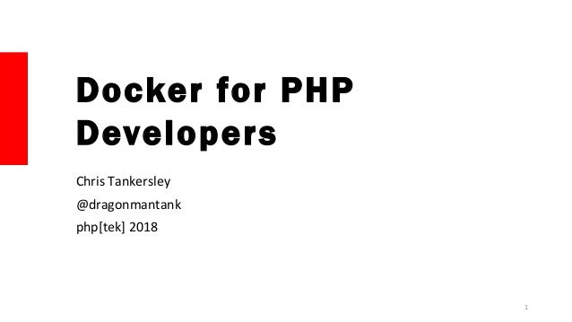 Docker for PHP Developers Chris Tankersley @dragonmantank php[tek] 2018 1