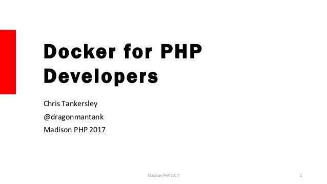 Docker for PHP Developers Chris Tankersley @dragonmantank Madison PHP 2017 1Madison PHP 2017
