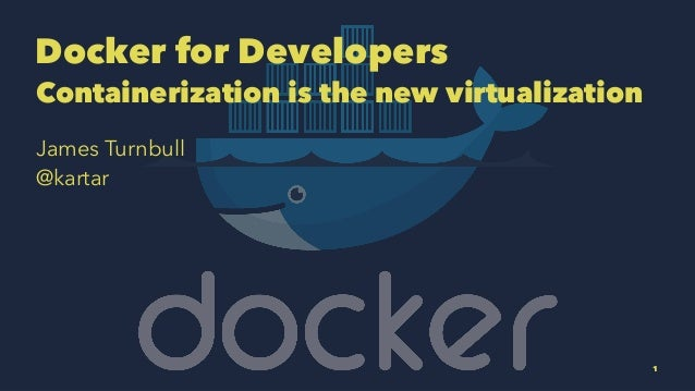 Docker for Developers Containerization is the new virtualization James Turnbull @kartar 1