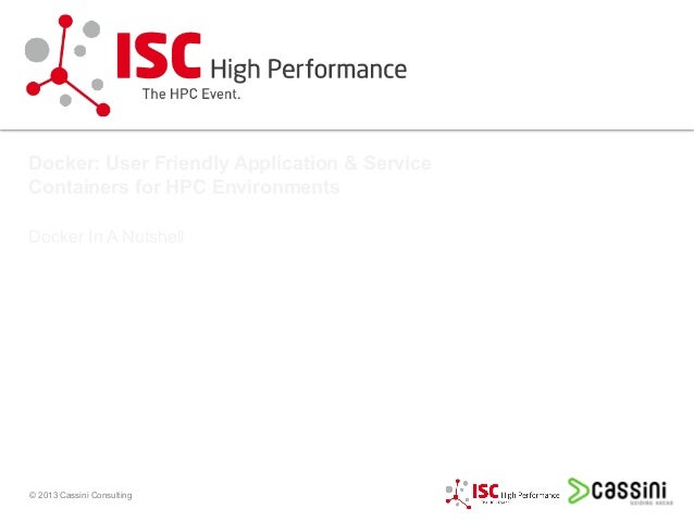 © 2013 Cassini Consulting Andreas Schmidt | @aschmidt75 Docker: User Friendly Application & Service Containers for HPC Env...
