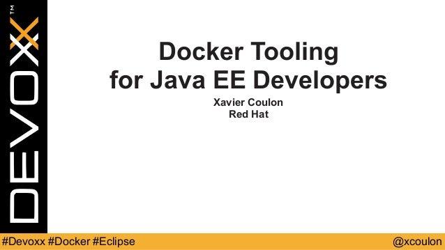 @xcoulon#Devoxx #Docker #Eclipse Docker Tooling for Java EE Developers Xavier Coulon Red Hat