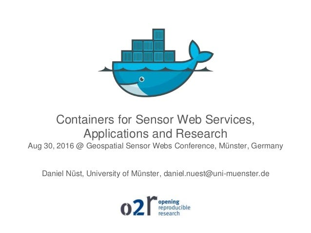 Containers for Sensor Web Services, Applications and Research Aug 30, 2016 @ Geospatial Sensor Webs Conference, Münster, G...