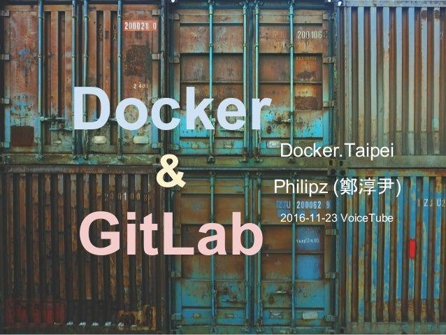 Docker & GitLab Docker.Taipei Philipz (鄭淳尹) 2016-11-23 VoiceTube