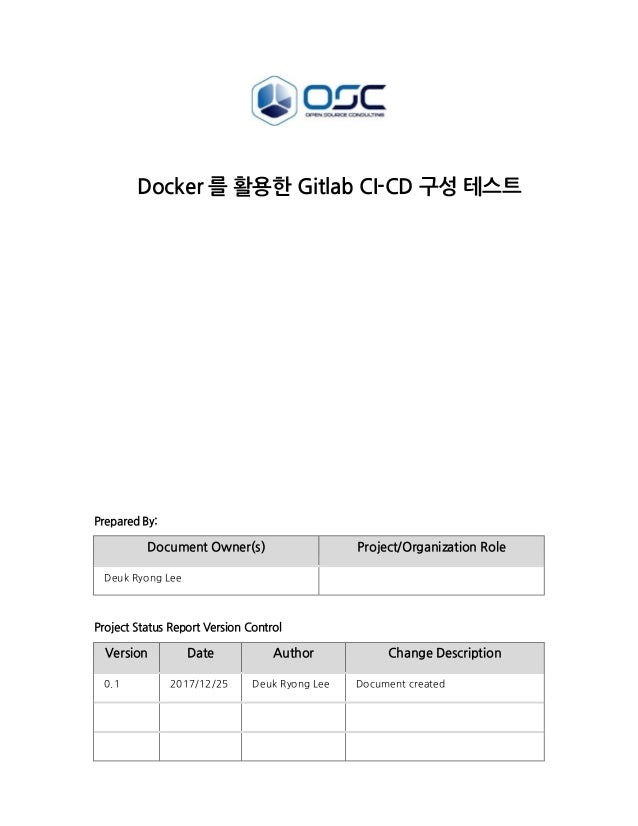 Docker 를 활용한 Gitlab CI-CD 구성 테스트 Prepared By: Document Owner(s) Project/Organization Role Deuk Ryong Lee Project Status Re...