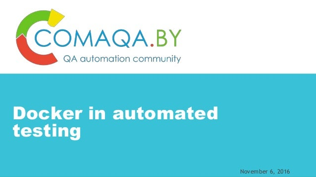 1CONFIDENTIAL Docker in automated testing November 6, 2016
