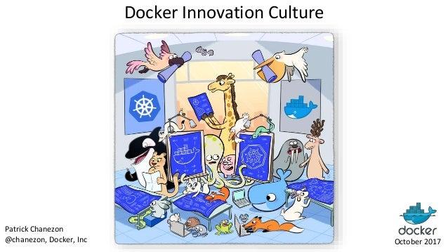 Docker Innovation Culture October 2017 Patrick Chanezon @chanezon, Docker, Inc