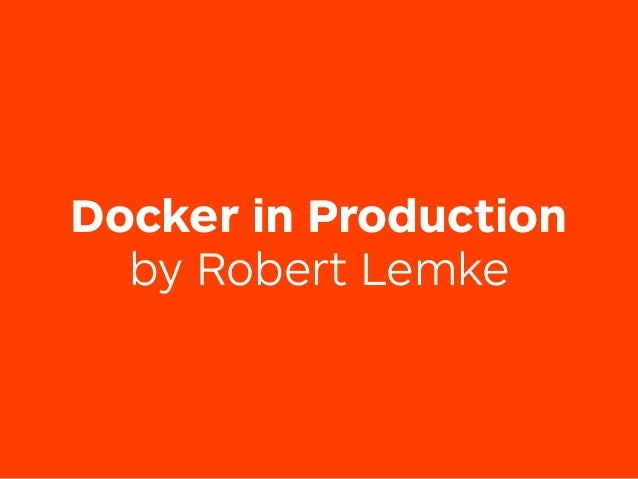 Docker in Production by Robert Lemke