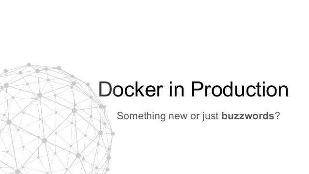 Docker in Production Something new or just buzzwords?