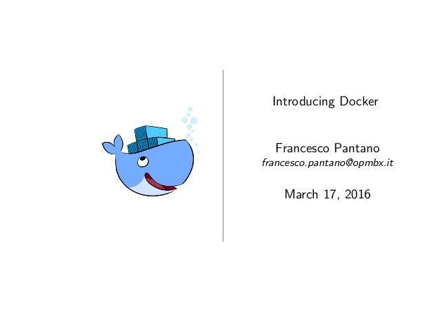 Introducing Docker Francesco Pantano francesco.pantano@opmbx.it March 17, 2016