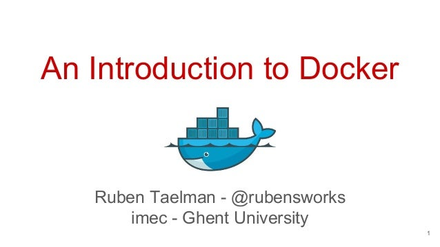 An Introduction to Docker 1 Ruben Taelman - @rubensworks imec - Ghent University