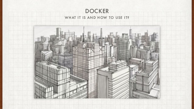 DOCKER WHAT IT IS AND HOW TO USE IT?
