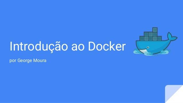 Introdução ao Docker por George Moura