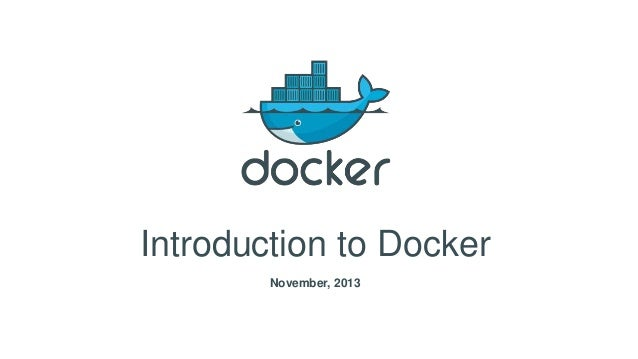 Introduction to Docker November, 2013
