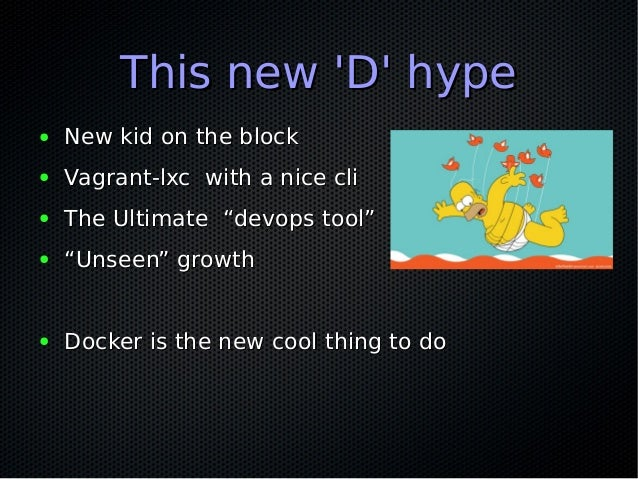 This new 'D' hypeThis new 'D' hype ● New kid on the blockNew kid on the block ● Vagrant-lxc with a nice cliVagrant-lxc wit...