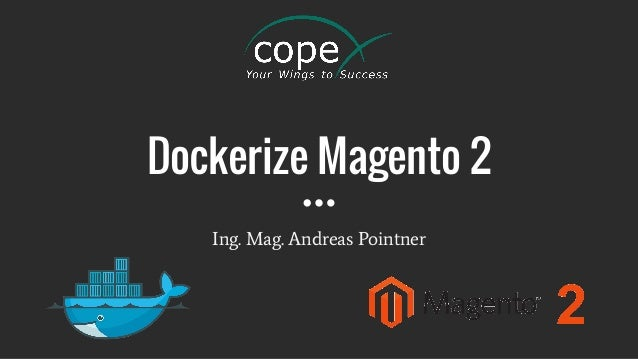 Dockerize Magento 2 Ing. Mag. Andreas Pointner
