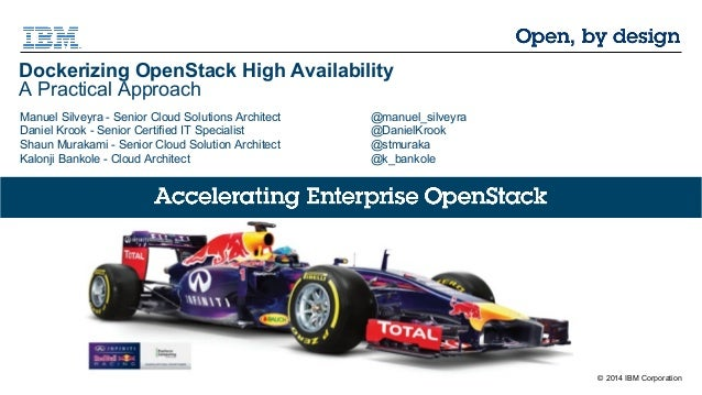© 2014 IBM Corporation  Dockerizing OpenStack High Availability  A Practical Approach  Manuel Silveyra - Senior Cloud Solu...