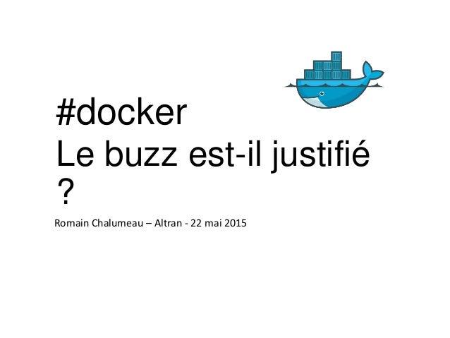#docker Romain Chalumeau – Altran - 22 mai 2015 Le buzz est-il justifié ?