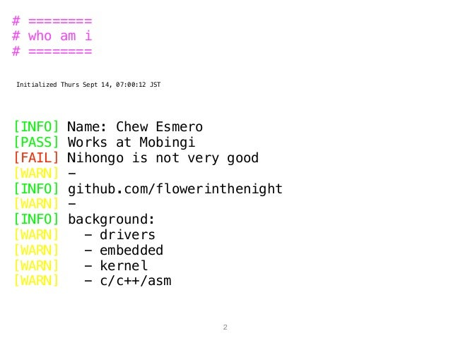 # ======== # who am i # ======== Initialized Thurs Sept 14, 07:00:12 JST [INFO] Name: Chew Esmero [PASS] Works at Mobingi ...