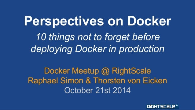Perspectives on Docker  10 things not to forget before  deploying Docker in production  Docker Meetup @ RightScale  Raphae...