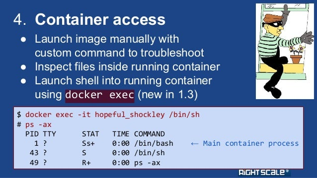 4. Container access  ● Launch image manually with  custom command to troubleshoot  ● Inspect files inside running containe...