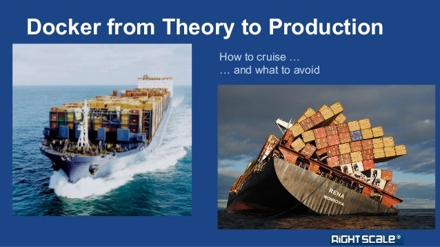 Docker from Theory to Production  How to cruise …  … and what to avoid
