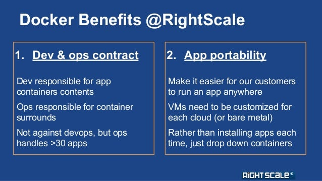Docker Benefits @RightScale  1. Dev & ops contract  Dev responsible for app  containers contents  Ops responsible for cont...
