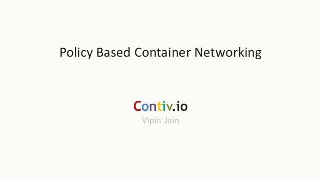 Policy Based Container Networking Contiv.io Vipin Jain