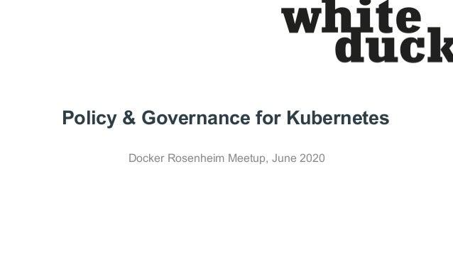 Policy & Governance for Kubernetes Docker Rosenheim Meetup, June 2020