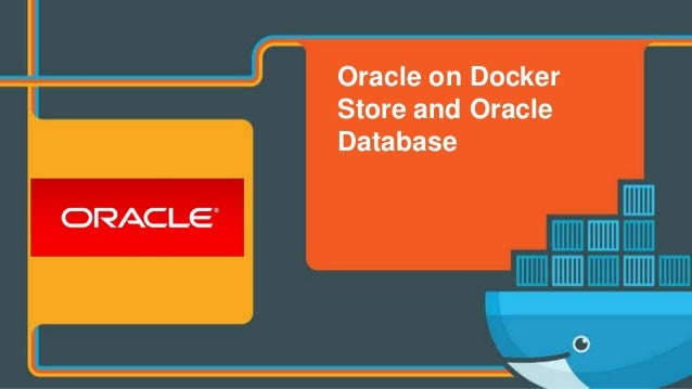 Oracle on Docker Store and Oracle Database
