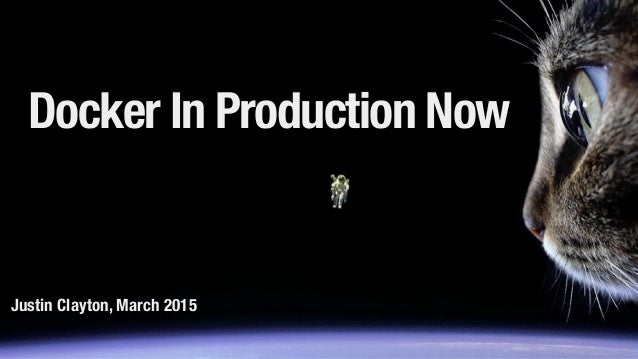 Docker In Production Now Justin Clayton, March 2015