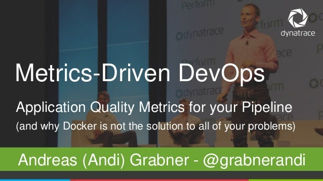 1 @Dynatrace Application Quality Metrics for your Pipeline (and why Docker is not the solution to all of your problems) An...