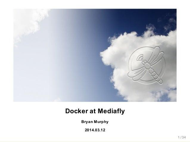 Docker at Mediafly Bryan Murphy 2014.03.12 1 / 34