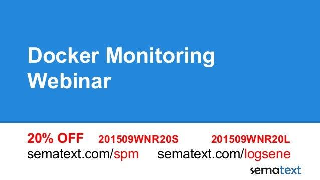 Docker Monitoring Webinar 20% OFF 201509WNR20S 201509WNR20L sematext.com/spm sematext.com/logsene