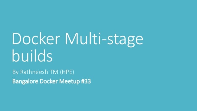 Docker Multi-stage builds By Rathneesh TM (HPE) Bangalore Docker Meetup #33