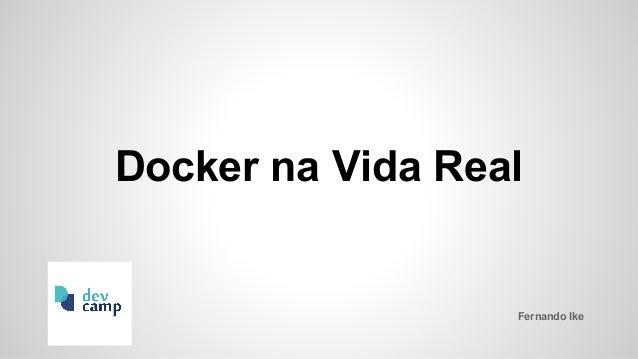 Docker na Vida Real Fernando Ike