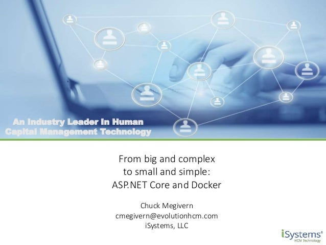 An Industry Leader In Human Capital Management Technology From big and complex to small and simple: ASP.NET Core and Docke...