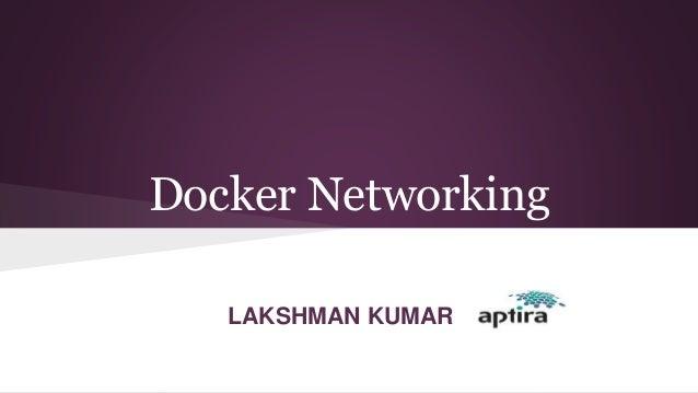 Docker Networking LAKSHMAN KUMAR