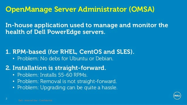 Dell - Internal Use - Confidential 2 OpenManage Server Administrator (OMSA) In-house application used to manage and monito...