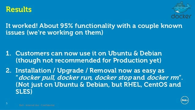 Dell - Internal Use - Confidential 5 Results It worked! About 95% functionality with a couple known issues (we're working ...