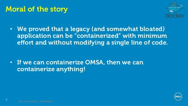 Dell - Internal Use - Confidential 6 Moral of the story • We proved that a legacy (and somewhat bloated) application can b...