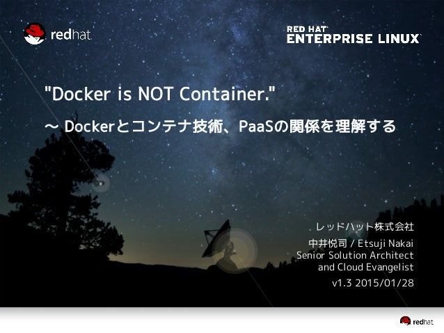 """Docker is NOT Container."" ~ Dockerとコンテナ技術、PaaSの関係を理解する レッドハット株式会社 中井悦司 / Etsuji Nakai Senior Solution Architect and Cloud..."