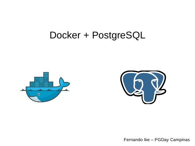 Docker + PostgreSQL  Fernando Ike – PGDay Campinas