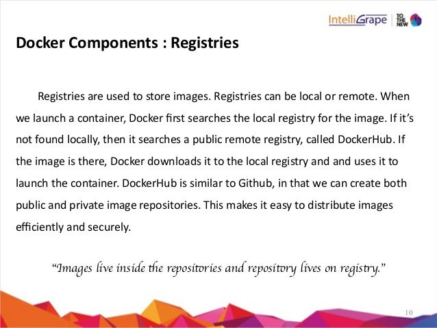 10 Docker  Components  :  Registries    Registries  are  used  to  store  images.  Registries  can ...