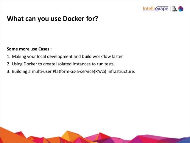 What  can  you  use  Docker  for? Some  more  use  Cases  :   1. Making  your  local  developmen...