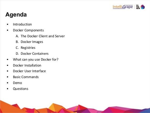 Agenda • Introduction   • Docker  Components   A. The  Docker  Client  and  Server   B. Docker  Images ...