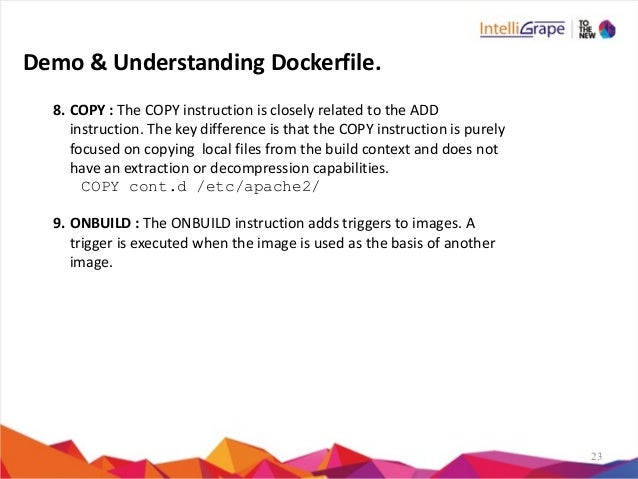 23 8. COPY  :  The  COPY  instruction  is  closely  related  to  the  ADD   instruction.  The  k...